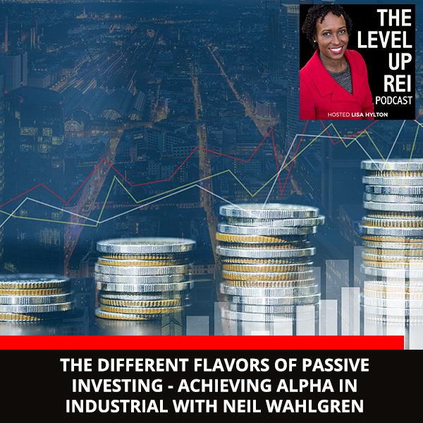 The Different Flavors Of Passive Investing – Achieving Alpha In Industrial With Neil Wahlgren