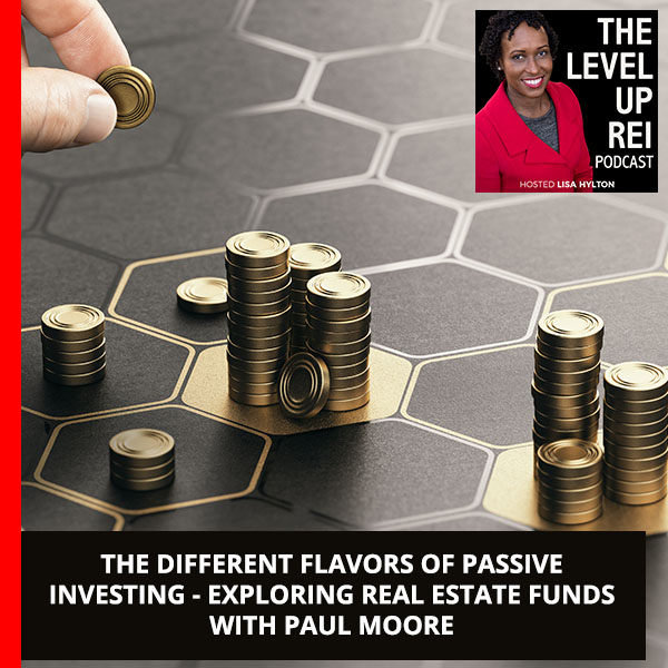 The Different Flavors Of Passive Investing – Exploring Real Estate Funds With Paul Moore