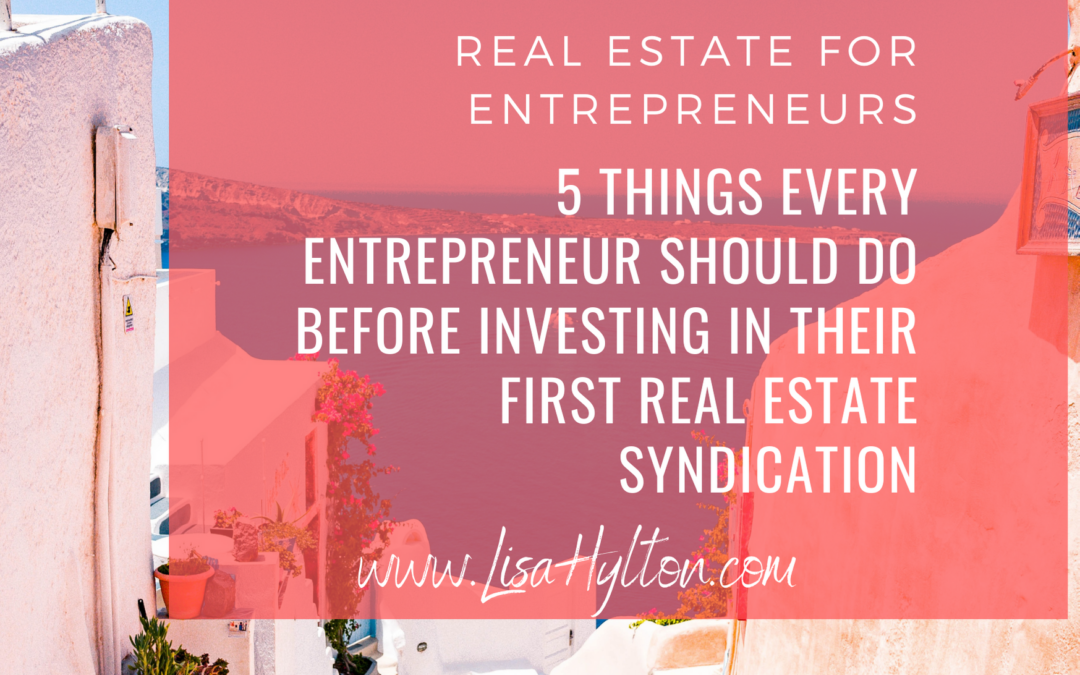 5 Things Every Entrepreneur Should Do Before Investing In Their First Real Estate Syndication