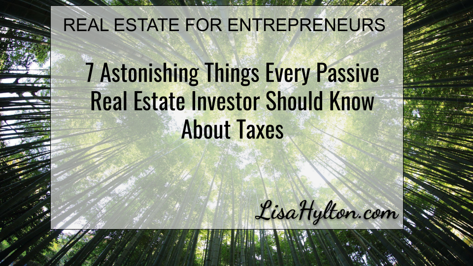 7 Astonishing Things Every Passive Real Estate Investor Should Know About Taxes