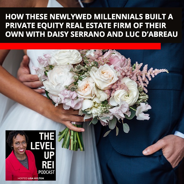 How These Newlywed Millennials Built A Private Equity Real Estate Firm Of Their Own With Daisy Serrano And Luc D'Abreau