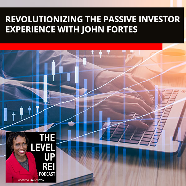 Revolutionizing The Passive Investor Experience With John Fortes