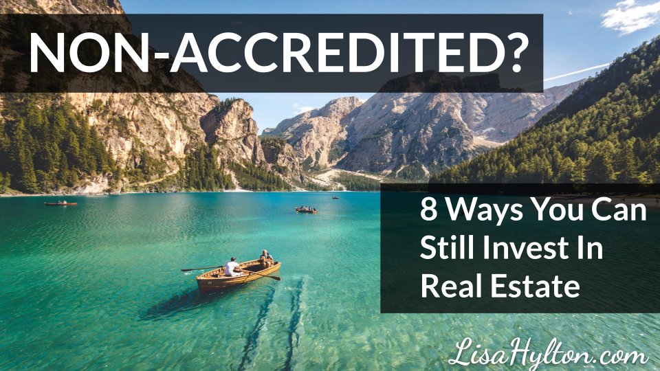 NON-ACCREDITED? 8 Ways You Can Still Invest In Real Estate
