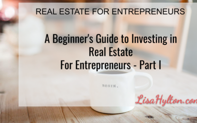 A Beginner's Guide to Investing in Real Estate For Entrepreneurs – PART I
