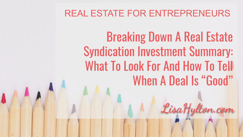"""Breaking Down A Real Estate Syndication Investment Summary: What To Look For And How To Tell When A Deal Is """"Good"""""""