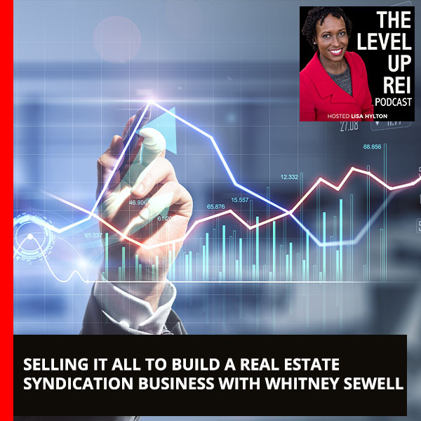 Selling It All to Build A Real Estate Syndication Business with Whitney Sewell