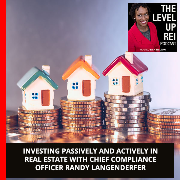Investing Passively And Actively In Real Estate With Chief Compliance Officer Randy Langenderfer