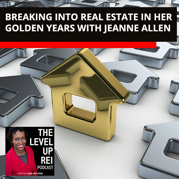 Breaking Into Real Estate In Her Golden Years With Jeanne Allen