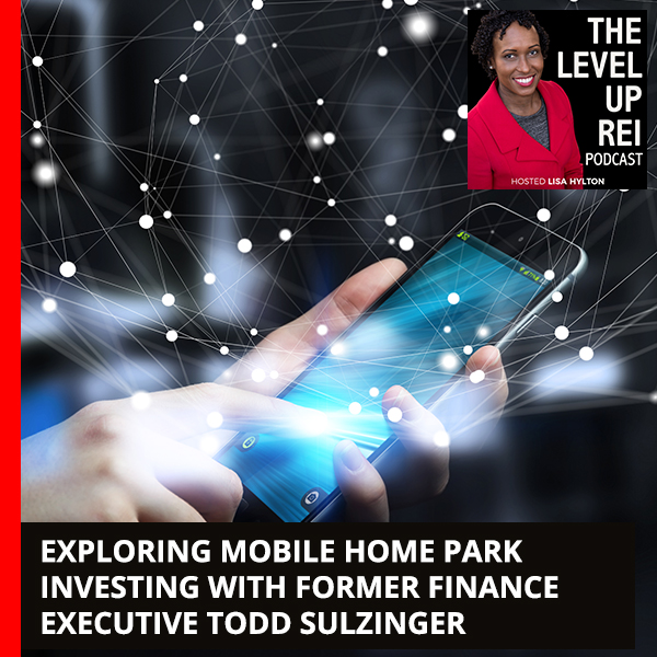 Exploring Mobile Home Park Investing With Former Finance Executive Todd Sulzinger