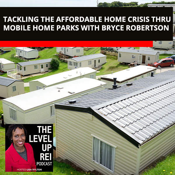 Tackling The Affordable Home Crisis Thru Mobile Home Parks With Bryce Robertson