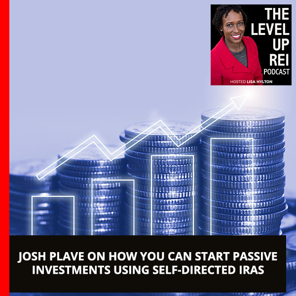 Josh Plave On How You Can Start Passive Investments Using Self-Directed IRAs