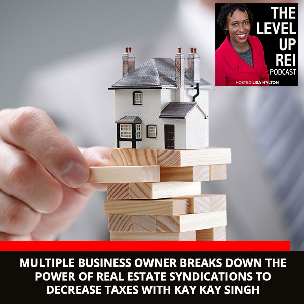Multiple Business Owner Breaks Down The Power of Real Estate Syndications To Decrease Taxes With Kay Kay Singh