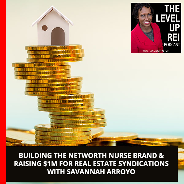 Building The Networth Nurse Brand & Raising $1M For Real Estate Syndications With Savannah Arroyo
