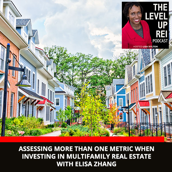 Assessing More Than One Metric When Investing In Multifamily Real Estate With Elisa Zhang