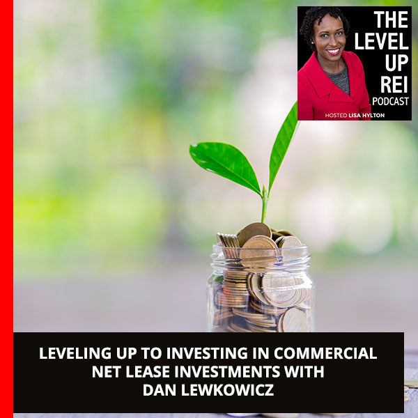 Leveling Up To Investing In Commercial Net Lease Investments With Dan Lewkowicz