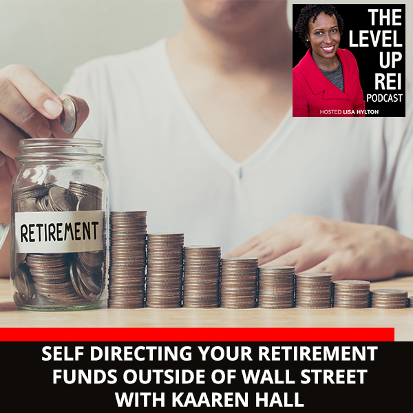 Self Directing Your Retirement Funds OUTSIDE Of Wall Street With Kaaren Hall