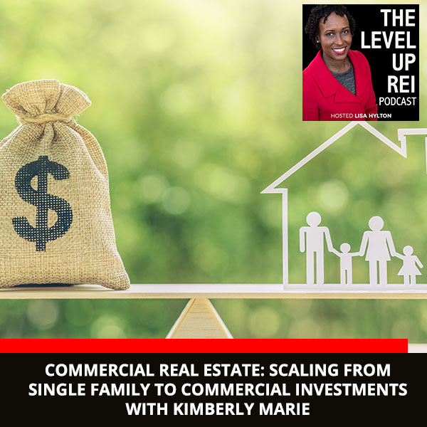 Commercial Real Estate: Scaling From Single Family To Commercial Investments With Kimberly Marie