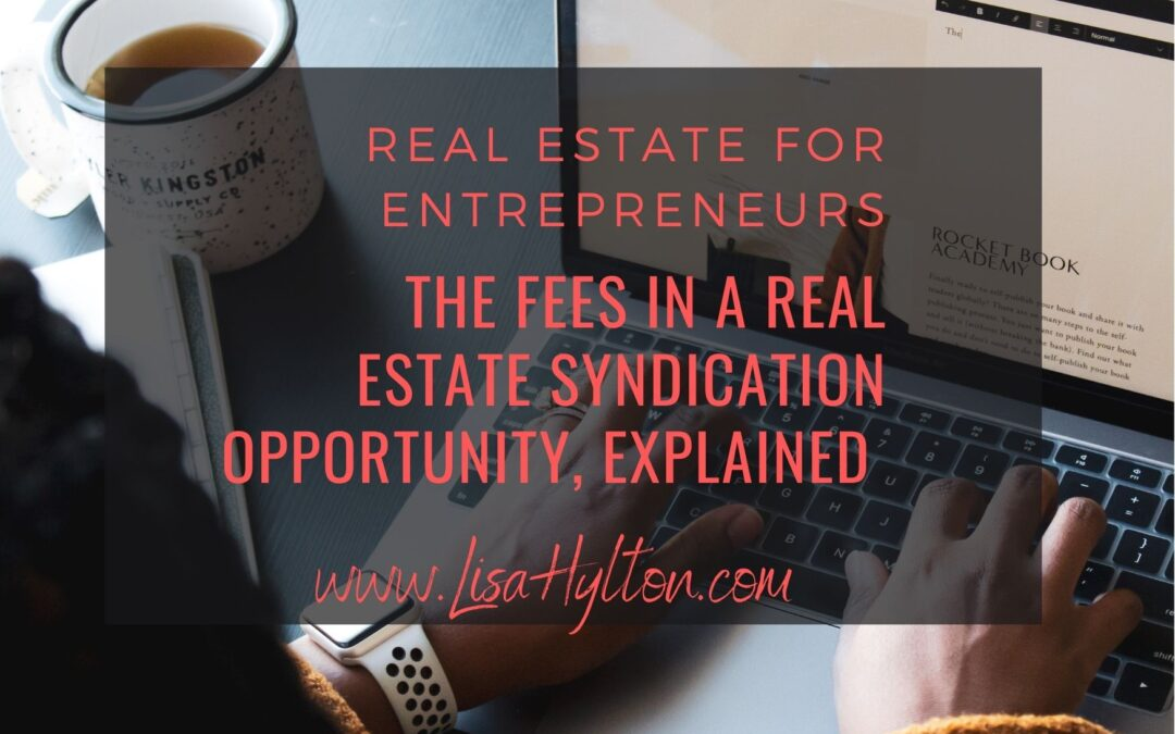 The Fees In A Real Estate Syndication Opportunity, Explained