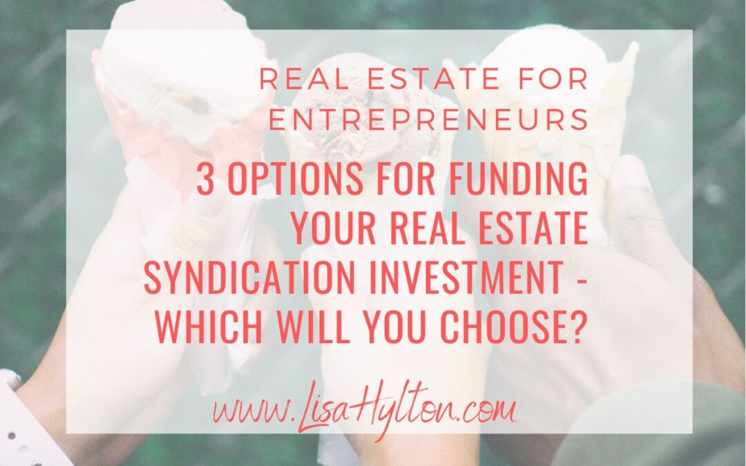 3 Options For Funding Your Real Estate Syndication Investment – Which Will You Choose?