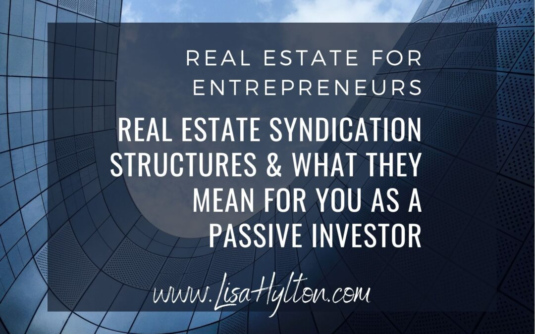 Real Estate Syndication Structures & What They Mean For You As A Passive Investor
