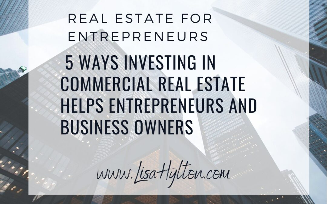 5 Ways Investing In Commercial Real Estate Helps Entrepreneurs and Business Owners