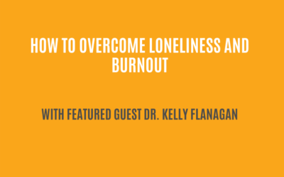 What you should know about loneliness and burnout   Featured Guest: Dr. Kelly Flanagan   Ctrl+Alt+Delete with Lisa Duerre