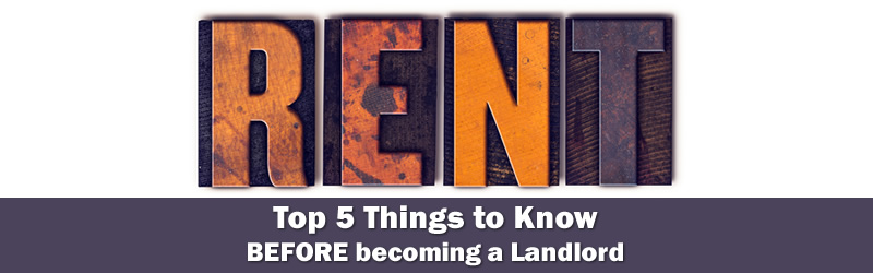 Top 5 Things to know before becoming a Landlord