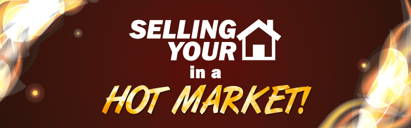 Selling Your Home in a Hot Market