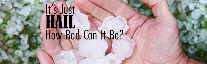 It's just Hail. How bad could it be?