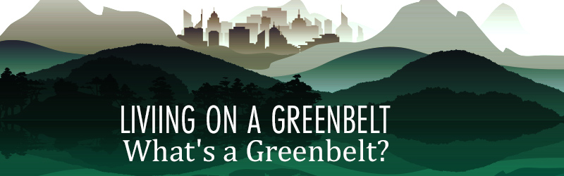 Living on a Greenbelt… What's a Greenbelt?