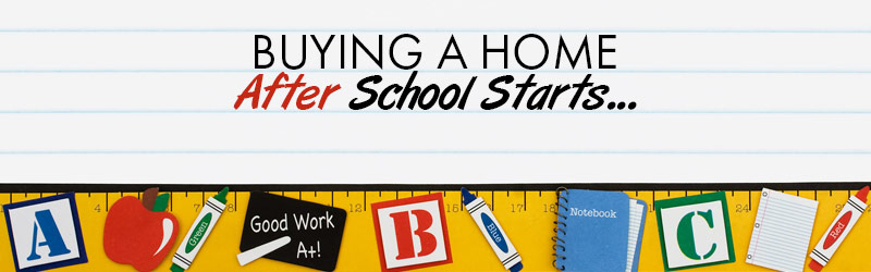 Buying A Home After School Starts?