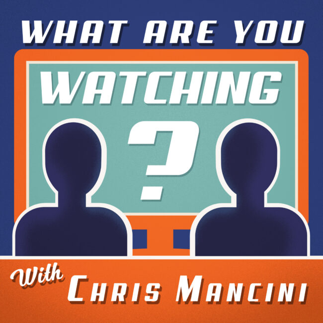 What Are You Watching With Chris Mancini