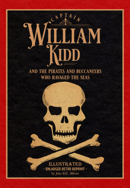 Captain William Kidd and the Pirates and Buccaneers Who Ravaged the Seas Cover