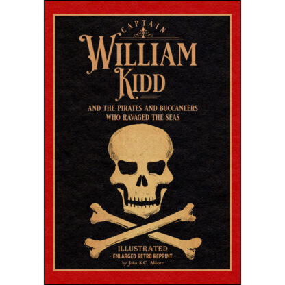 Captain William Kidd and the Pirates and Buccaneers Who Ravaged the Seas: Illustrated Enlarged Retro Reprint