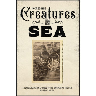 Incredible Creatures of the Sea: A Classic Illustrated Guide to the Wonders of the Deep