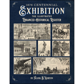 1876 Centennial Exhibition: The Illustrated Enhanced Historical Register