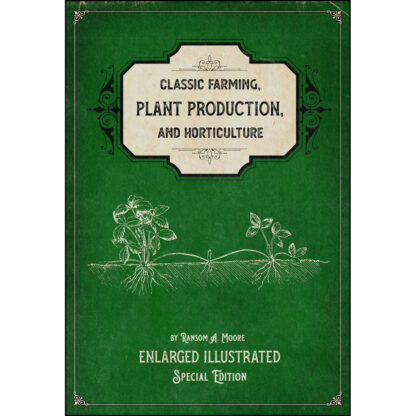 Classic Farming, Plant Production, and Horticulture: Enlarged Illustrated Special Edition