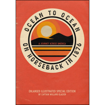 Ocean to Ocean on Horseback in 1876: A Journey Across America - Enlarged Illustrated Special Edition
