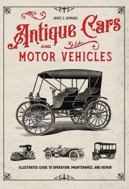 Antique Cars and Motor Vehicles: Illustrated Guide to Operation, Maintenance, and Repair Cover Large