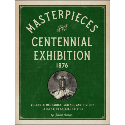 Masterpieces of the Centennial Exhibition 1876 Volume 3: Mechanics, Science and History Illustrated Special Edition cover