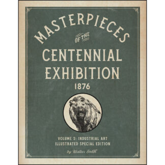 Masterpieces of the Centennial Exhibition 1876 Volume 2: Industrial Art Illustrated Special Edition cover