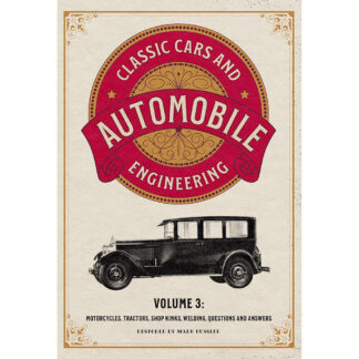 Classic Cars and Automobile Engineering Volume 3: Motorcycles, Tractors, Shop Kinks, Welding, Questions and Answers