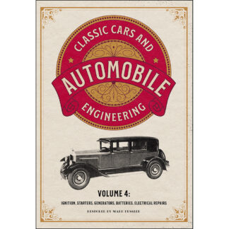 Classic Cars and Automobile Engineering Volume 4: Ignition, Starters, Generators, Batteries, Electrical Repairs