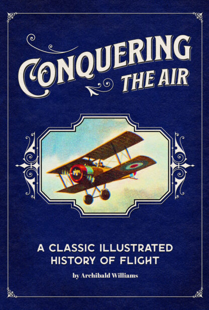 Conquering the Air: A Classic Illustrated History of Flight Cover