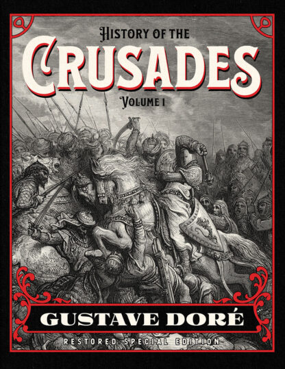 History of the Crusades Volume 1 Gustave Dore Restored Special Edition Front Cover