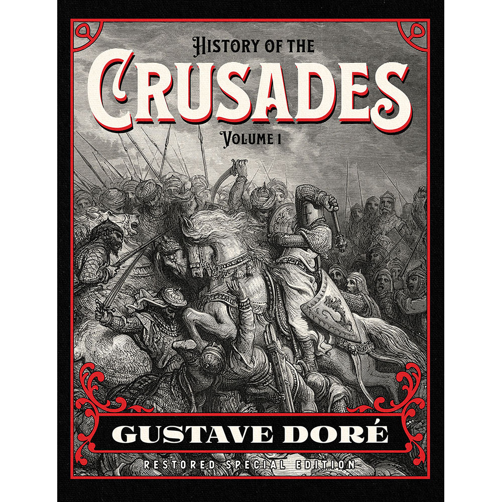 History of the Crusades Gustave Dore Restored Special Edition