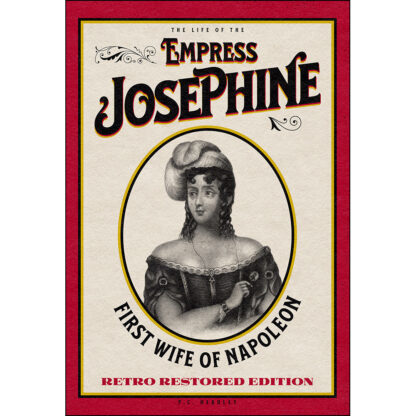The Life of the Empress Josephine: First Wife of Napoleon - Retro Restored Edition