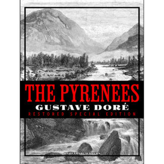 The Pyrenees: Gustave Doré Restored Special Edition