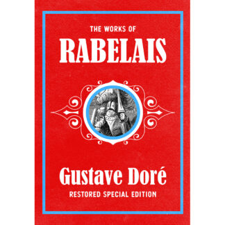 The Works of Rabelais: Gustave Doré Restored Special Edition