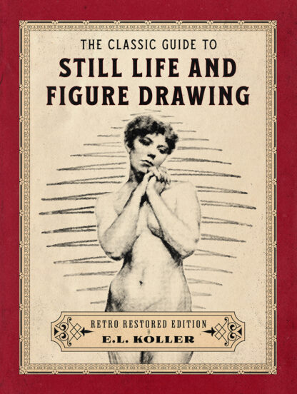 The Classic Guide to Still Life and Figure Drawing: Retro Restored Edition Cover